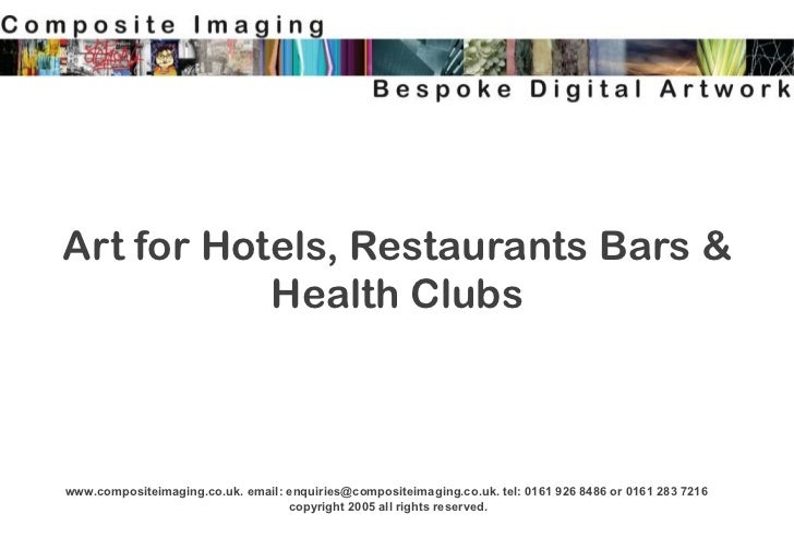 Art for Hotels, Restaurants Bars & Health Clubs www.compositeimaging.co.uk. email: enquiries@compositeimaging.co.uk. tel: ...