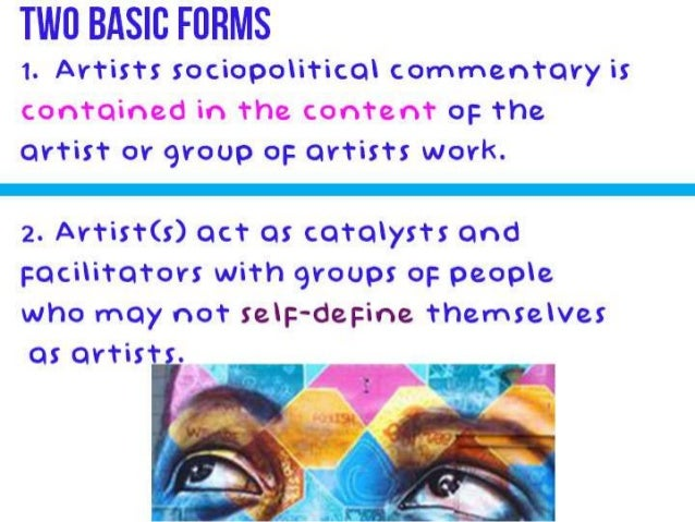 TWO BASIC FORMS  1. Artists sociopolitical commentary is contained in the content oi:  the artist or group oi:  artists wo...