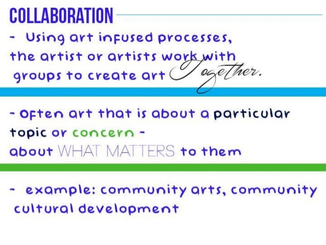 """COLLABORATION  - Using art inpused processes,   the artist or artists wL<3ys/ wit groups to create art I ,  '? t..74'"""": '7..."""