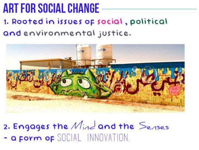 ART FOR SOCIAL CHANGE  1. Rooted in issues oi:  social,  political and environmental _jUS'I'iC.2.     2. Engages the / Win...