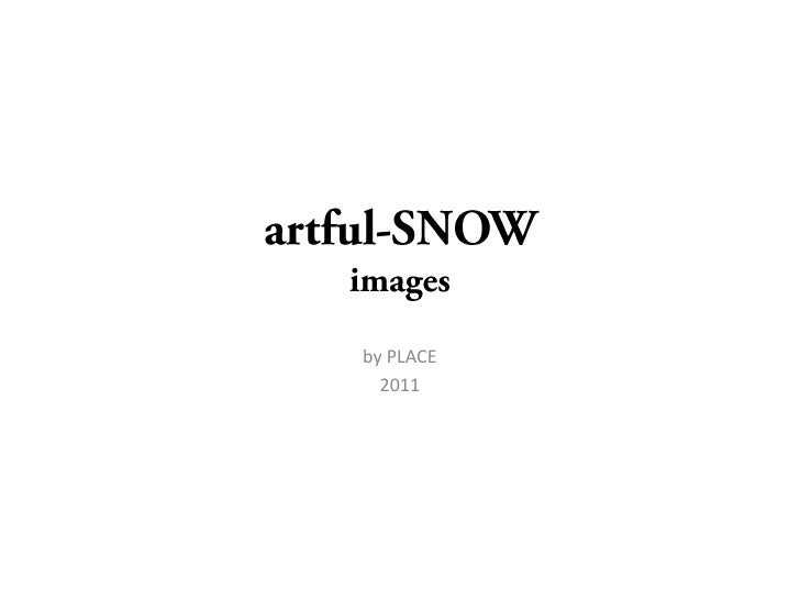 artful-SNOWimages<br />by PLACE<br />2011<br />