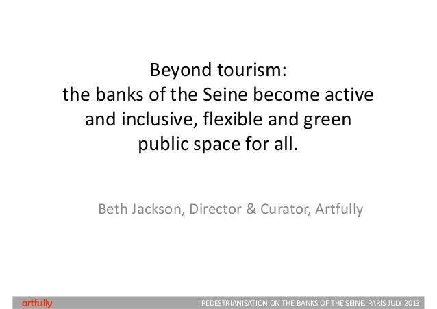 Beyond tourism:  the banks of the Seine become active  and inclusive, flexible and green  public space for all. Beth Jacks...