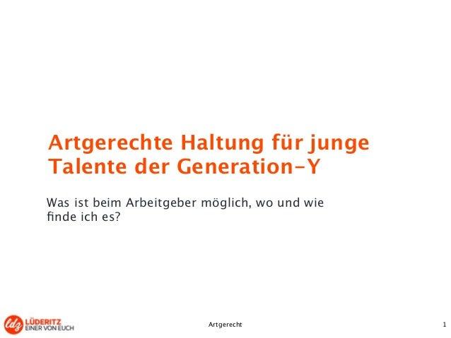 Artgerechte Haltung für junge  Talente der Generation-Y  Was ist beim Arbeitgeber möglich, wo und wie  finde ich es?  Artg...