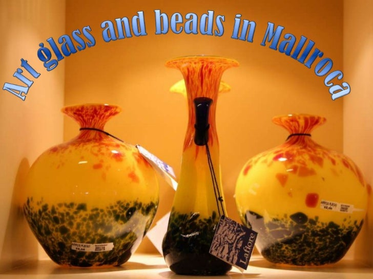 Art glass and beads in Mallroca<br />