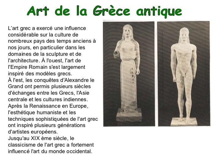 L'art grec a exercé une influence considérable sur la culture de nombreux pays des temps anciens à nos jours, en particuli...