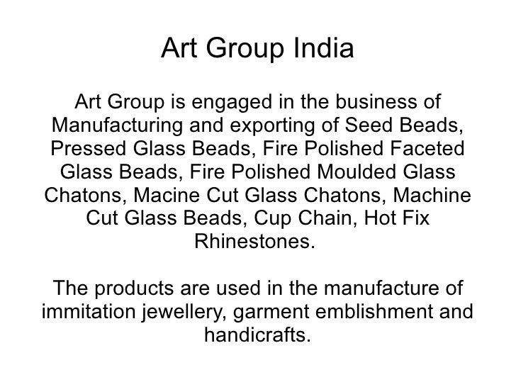 Art Group India Art Group is engaged in the business of Manufacturing and exporting of Seed Beads, Pressed Glass Beads, Fi...