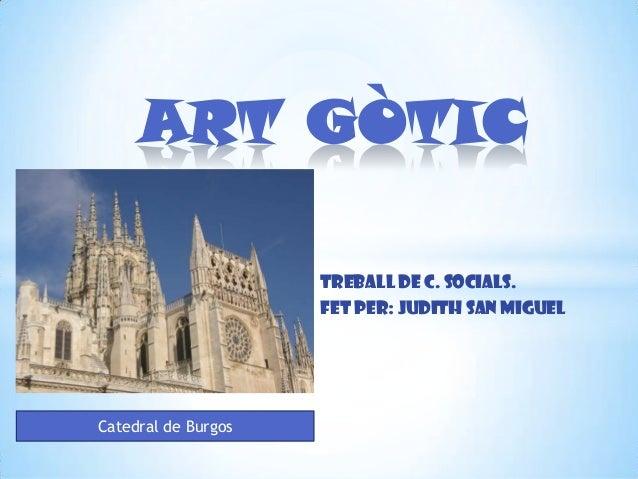 ART GÒTIC                     Treball de C. Socials.                     Fet per: Judith San MiguelCatedral de Burgos