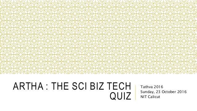 ARTHA : THE SCI BIZ TECH QUIZ Tathva 2016 Sunday, 23 October 2016 NIT Calicut