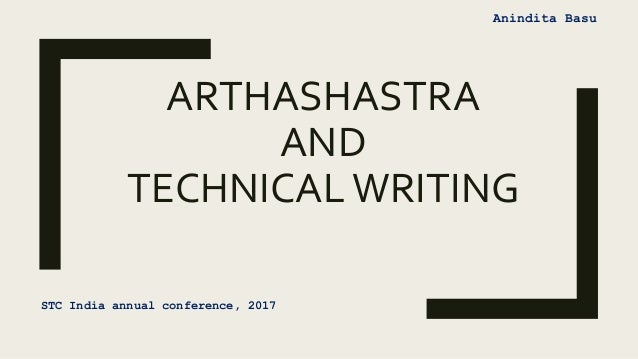 ARTHASHASTRA AND TECHNICALWRITING STC India annual conference, 2017 Anindita Basu