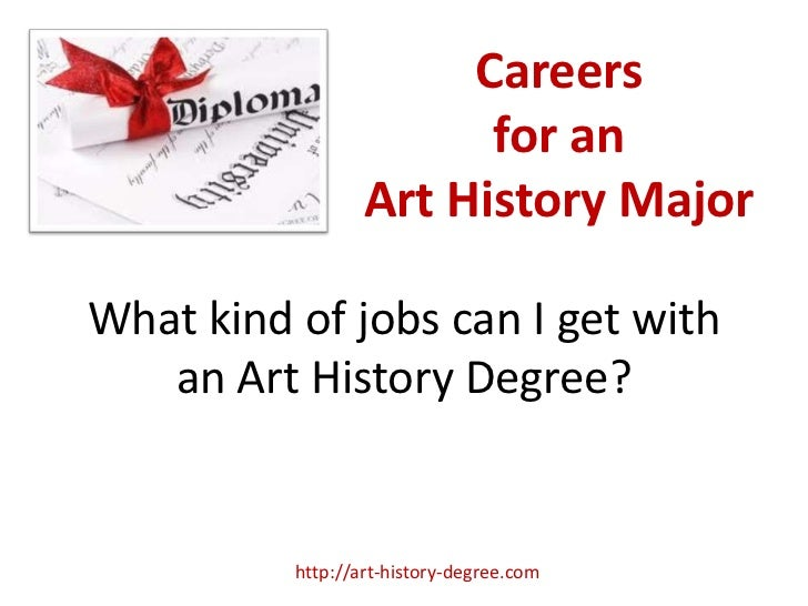 Careers                        for an                  Art History MajorWhat kind of jobs can I get with   an Art History ...