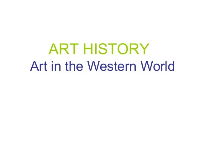 ART HISTORY Art in the Western World