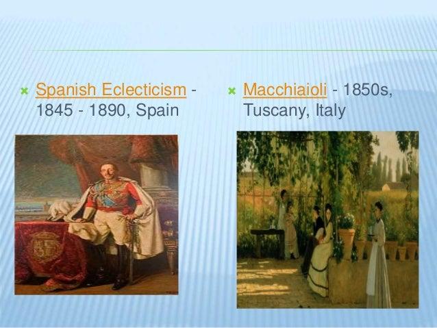  Spanish Eclecticism - 1845 - 1890, Spain  Macchiaioli - 1850s, Tuscany, Italy