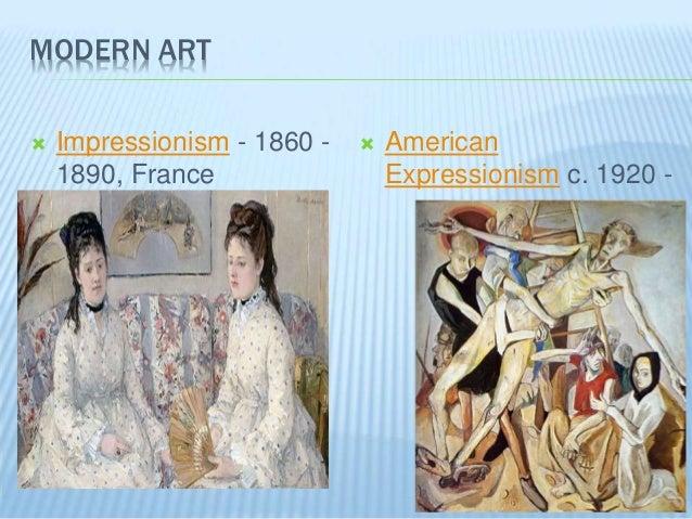 MODERN ART  Impressionism - 1860 - 1890, France  American Expressionism c. 1920 -