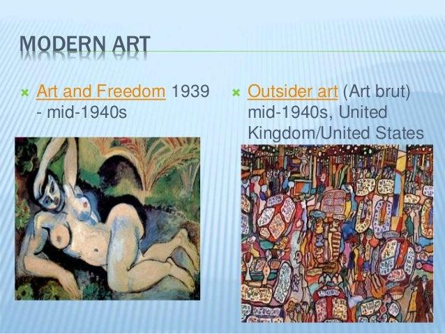 MODERN ART  Art and Freedom 1939 - mid-1940s  Outsider art (Art brut) mid-1940s, United Kingdom/United States