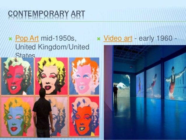 CONTEMPORARY ART  Pop Art mid-1950s, United Kingdom/United States  Video art - early 1960 -