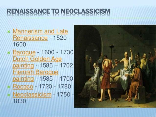 RENAISSANCE TO NEOCLASSICISM  Mannerism and Late Renaissance - 1520 - 1600  Baroque - 1600 - 1730 Dutch Golden Age paint...