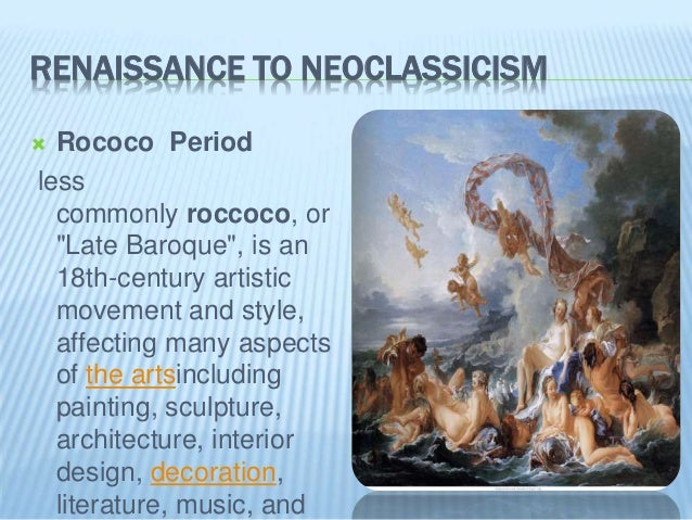 """RENAISSANCE TO NEOCLASSICISM  Rococo Period less commonly roccoco, or """"Late Baroque"""", is an 18th-century artistic movemen..."""