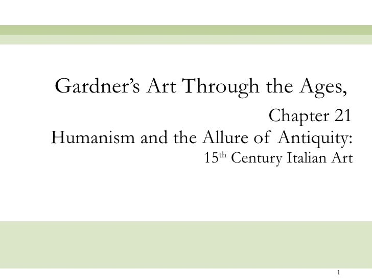 Chapter 21 Humanism and the Allure of Antiquity: 15 th  Century Italian Art Gardner's Art Through the Ages,
