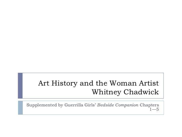 Art History and the Woman ArtistWhitney Chadwick<br />Supplemented by Guerrilla Girls' Bedside Companion Chapters 1—5 <br />