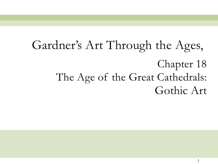 Chapter 18 The Age of the Great Cathedrals: Gothic Art Gardner's Art Through the Ages,