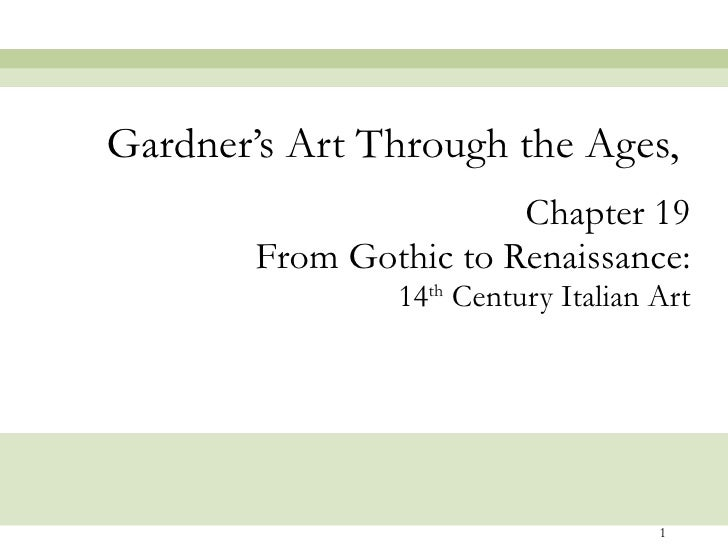 Chapter 19 From Gothic to Renaissance: 14 th  Century Italian Art Gardner's Art Through the Ages,