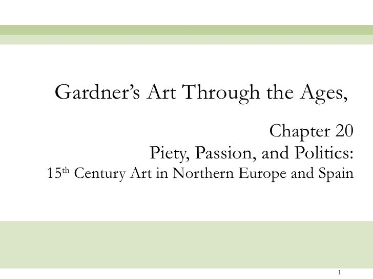 Chapter 20 Piety, Passion, and Politics: 15 th  Century Art in Northern Europe and Spain Gardner's Art Through the Ages,