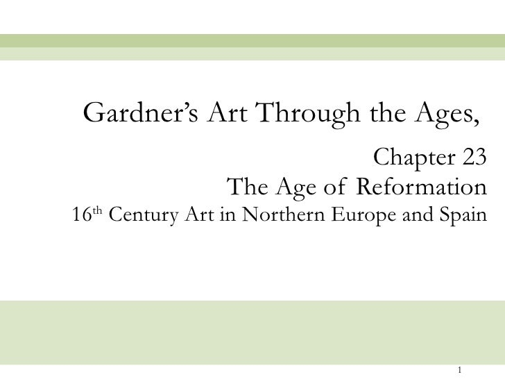 Chapter 23 The Age of Reformation 16 th  Century Art in Northern Europe and Spain Gardner's Art Through the Ages,
