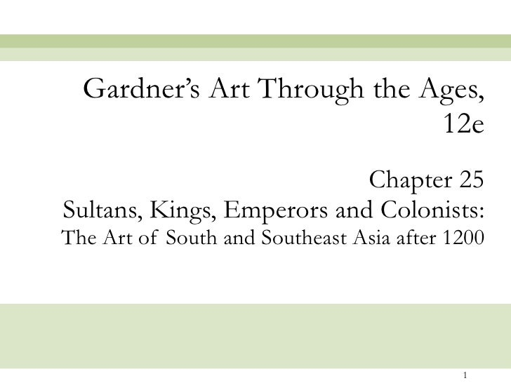 Chapter 25 Sultans, Kings, Emperors and Colonists: The Art of South and Southeast Asia after 1200 Gardner's Art Through th...