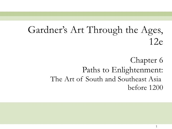 Chapter 6 Paths to Enlightenment: The Art of South and Southeast Asia  before 1200 Gardner's Art Through the Ages, 12e