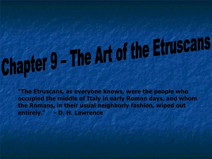 "Chapter 9 – The Art of the Etruscans "" The Etruscans, as everyone knows, were the people who occupied the middle of Italy ..."