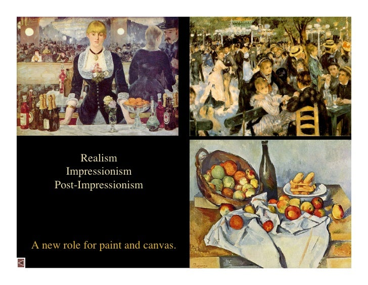 Realism        Impressionism      Post-Impressionism     A new role for paint and canvas.