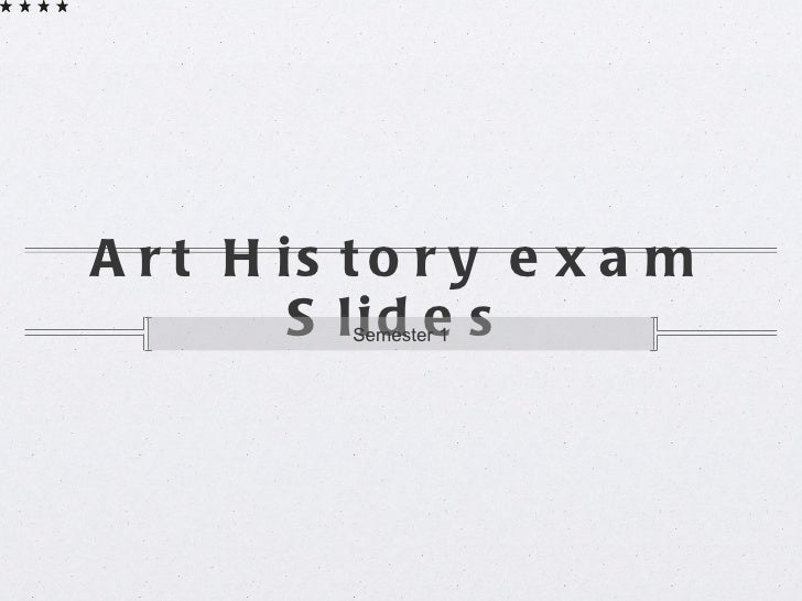 Art History exam Slides <ul><li>Semester 1 </li></ul>
