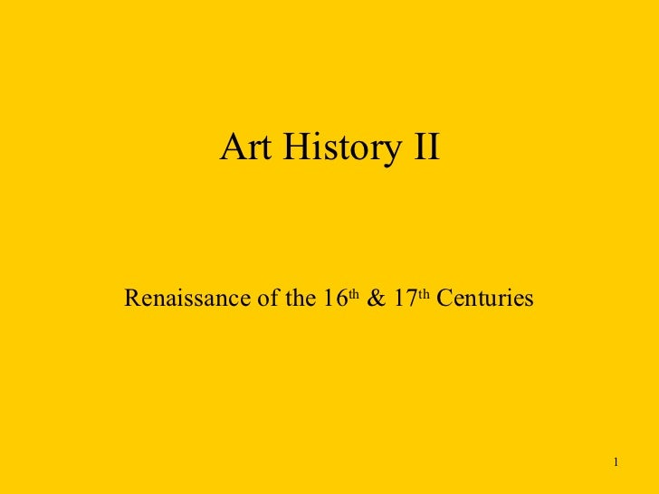 Art History II Renaissance of the 16 th  & 17 th  Centuries
