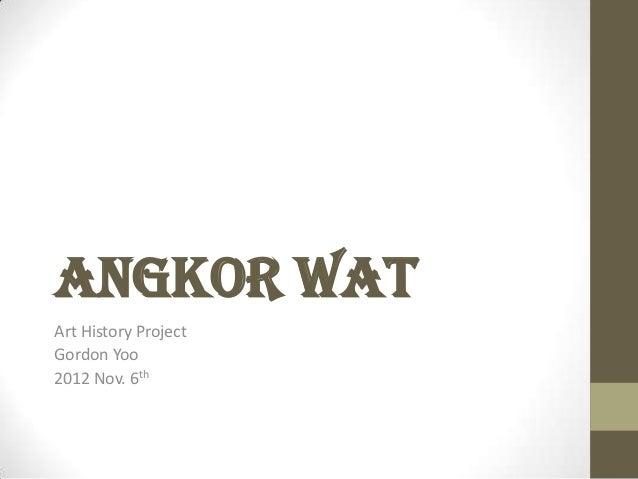 Angkor WatArt History ProjectGordon Yoo2012 Nov. 6th