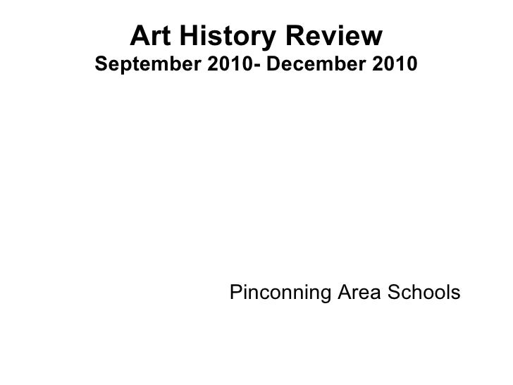 Art History Review September 2010- December 2010 Pinconning Area Schools