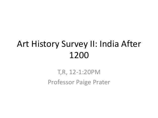Art History Survey II: India After 1200 T,R, 12-1:20PM Professor Paige Prater