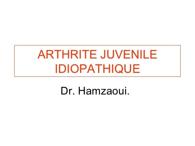 ARTHRITE JUVENILE  IDIOPATHIQUE   Dr. Hamzaoui.