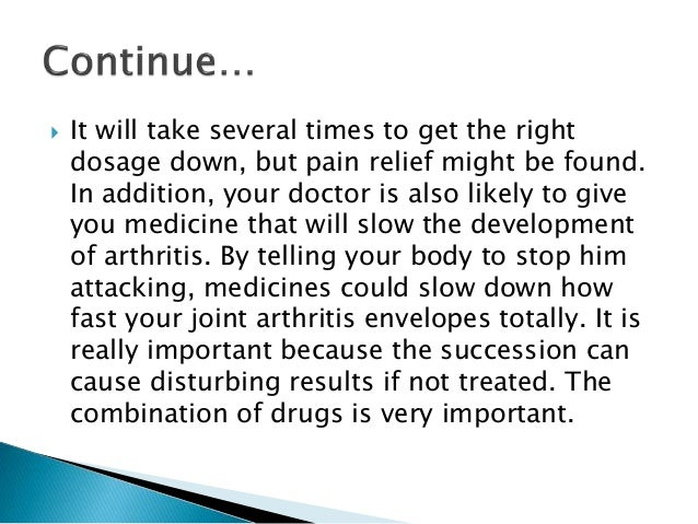  It will take several times to get the right dosage down, but pain relief might be found. In addition, your doctor is als...