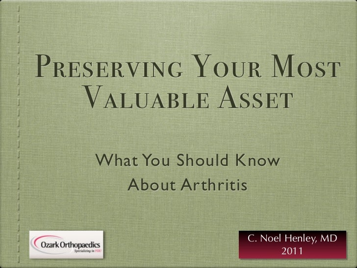 Preserving Your Most   Valuable Asset   What You Should Know     About Arthritis                   C. Noel Henley, MD     ...