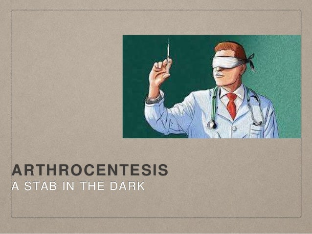 ARTHROCENTESIS A STAB IN THE DARK