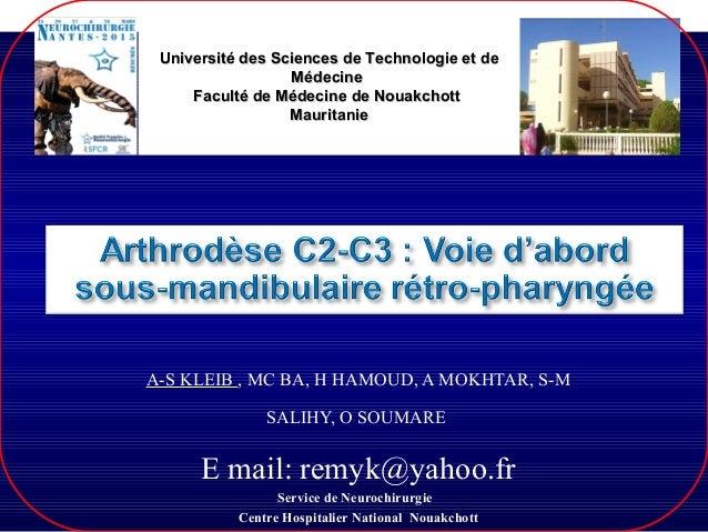 A-S KLEIB , MC BA, H HAMOUD, A MOKHTAR, S-M SALIHY, O SOUMARE E mail: remyk@yahoo.fr Service de Neurochirurgie Centre Hosp...