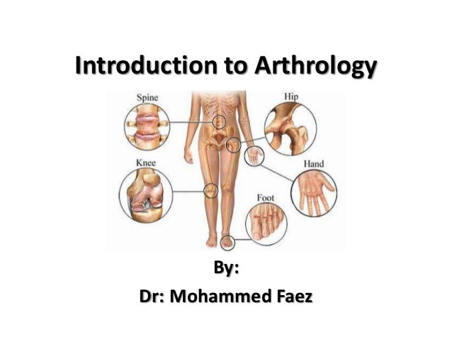 Introduction to Arthrology By: Dr: Mohammed Faez