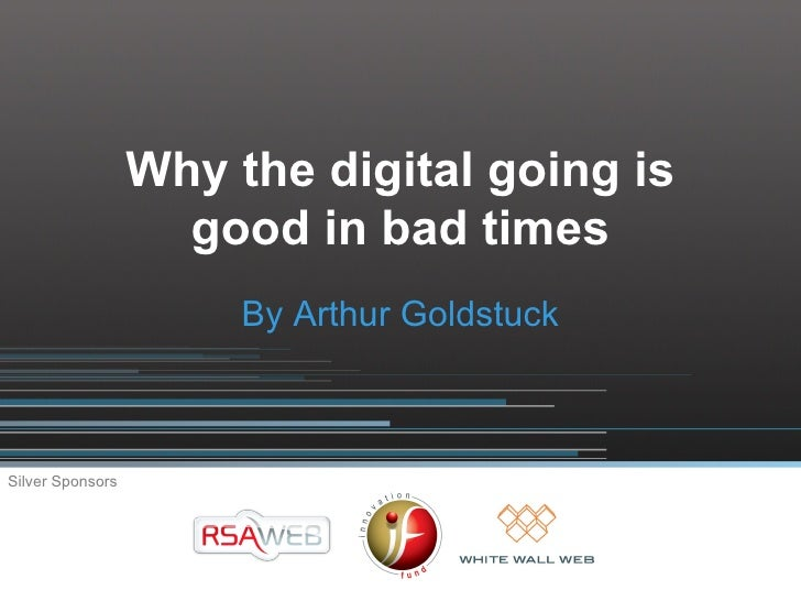 Why the digital going is                     good in bad times                        By Arthur Goldstuck    Silver Sponso...
