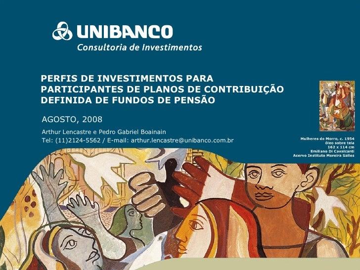 PERFIS DE INVESTIMENTOS PARA PARTICIPANTES DE PLANOS DE CONTRIBUIÇÃO DEFINIDA DE FUNDOS DE PENSÃO AGOSTO, 2008 Arthur Lenc...