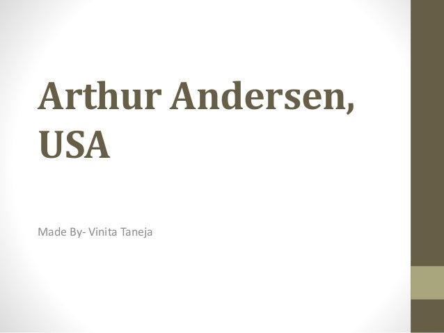 Arthur Andersen, USA Made By- Vinita Taneja