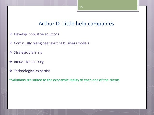 an introduction to the strategy of arthur d little inc The adl matrix or arthur d little strategic condition matrix is a portfolio management technique that is based on the product life cycle (plc)it is developed in the 1980's by arthur d little, inc (adl), one of the best-known consulting firms, intended to help a company manage its collection of product businesses as a portfolio.