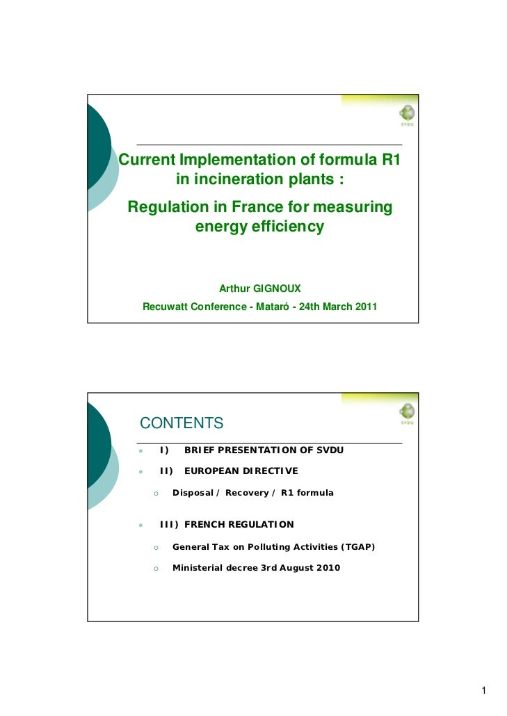 Current Implementation of formula R1       in incineration plants : Regulation in France for measuring          energy eff...