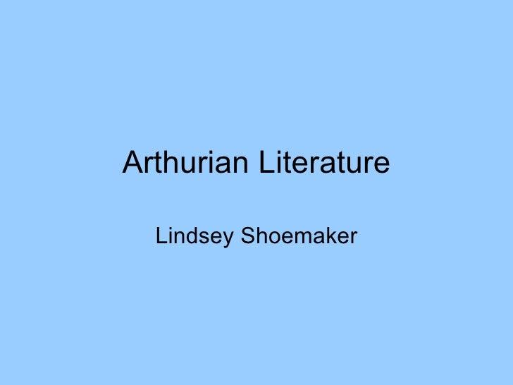 Arthurian Literature  Lindsey Shoemaker