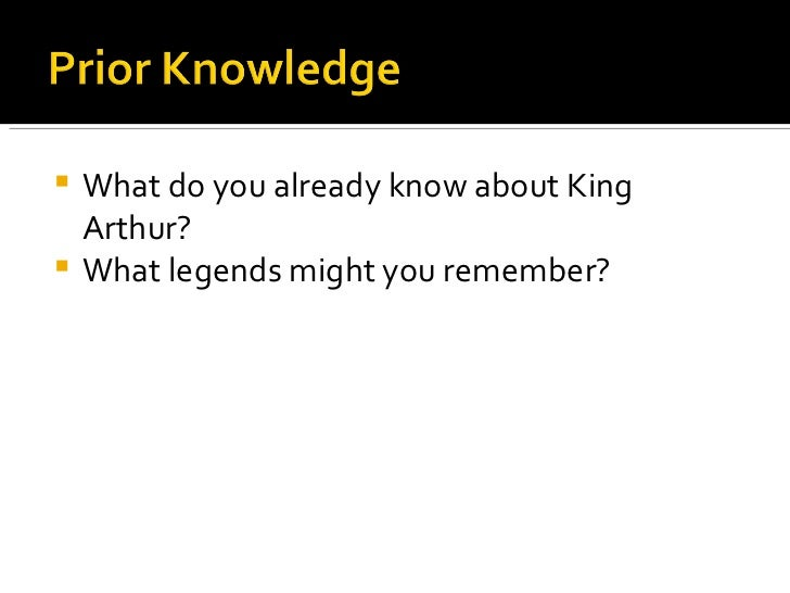 <ul><li>What do you already know about King Arthur? </li></ul><ul><li>What legends might you remember? </li></ul>