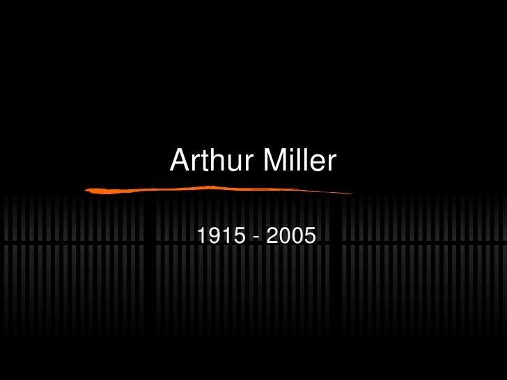 Arthur Miller 1915 - 2005